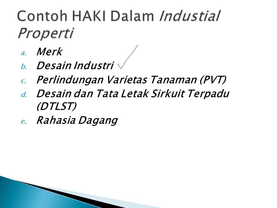 a. Merk b. Desain Industri c. Perlindungan Varietas Tanaman (PVT) d. Desain dan Tata Letak Sirkuit Terpadu (DTLST) e. Rahasia Dagang