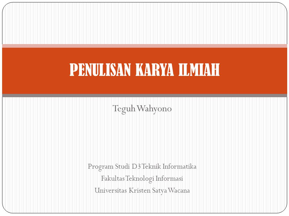 Teguh Wahyono Program Studi D3 Teknik Informatika Fakultas Teknologi Informasi Universitas Kristen Satya Wacana PENULISAN KARYA ILMIAH