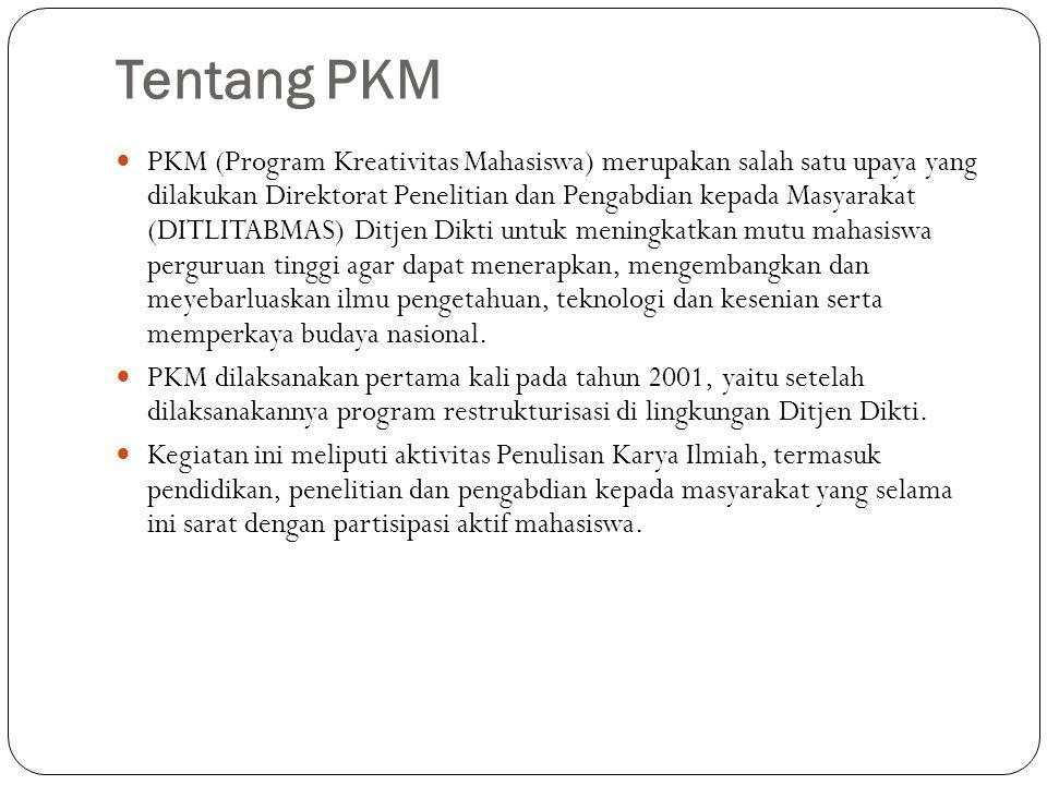 Tentang PKM PKM (Program Kreativitas Mahasiswa) merupakan salah satu upaya yang dilakukan Direktorat Penelitian dan Pengabdian kepada Masyarakat (DITL