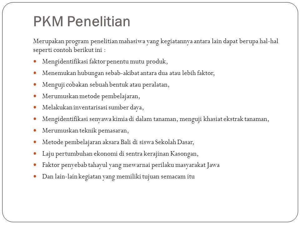 PKM Penelitian Merupakan program penelitian mahasiwa yang kegiatannya antara lain dapat berupa hal-hal seperti contoh berikut ini : Mengidentifikasi f