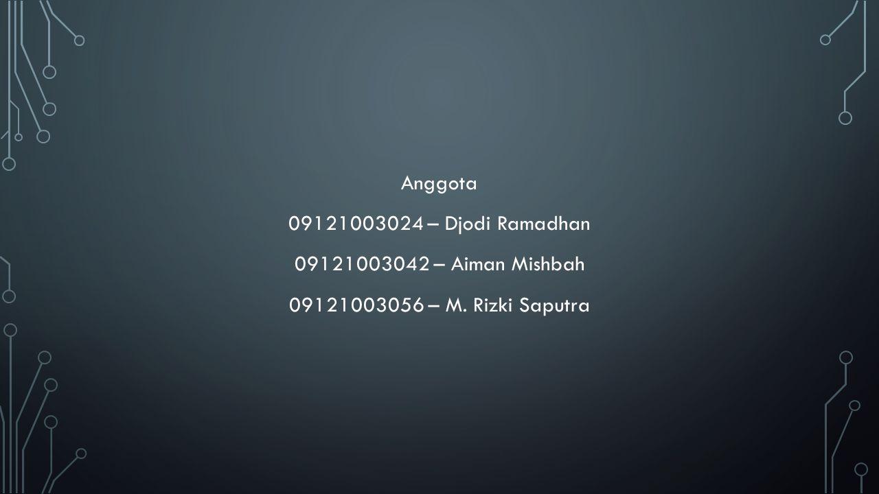 Anggota 09121003024 – Djodi Ramadhan 09121003042 – Aiman Mishbah 09121003056 – M. Rizki Saputra