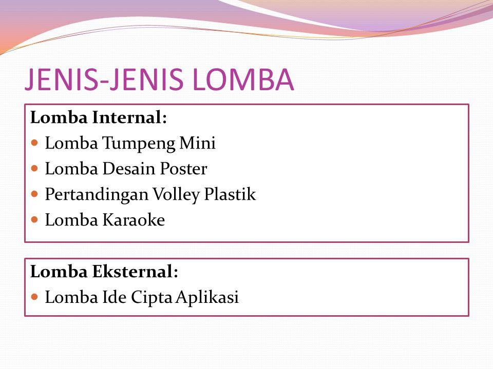JENIS-JENIS LOMBA Lomba Internal: Lomba Tumpeng Mini Lomba Desain Poster Pertandingan Volley Plastik Lomba Karaoke Lomba Eksternal: Lomba Ide Cipta Ap