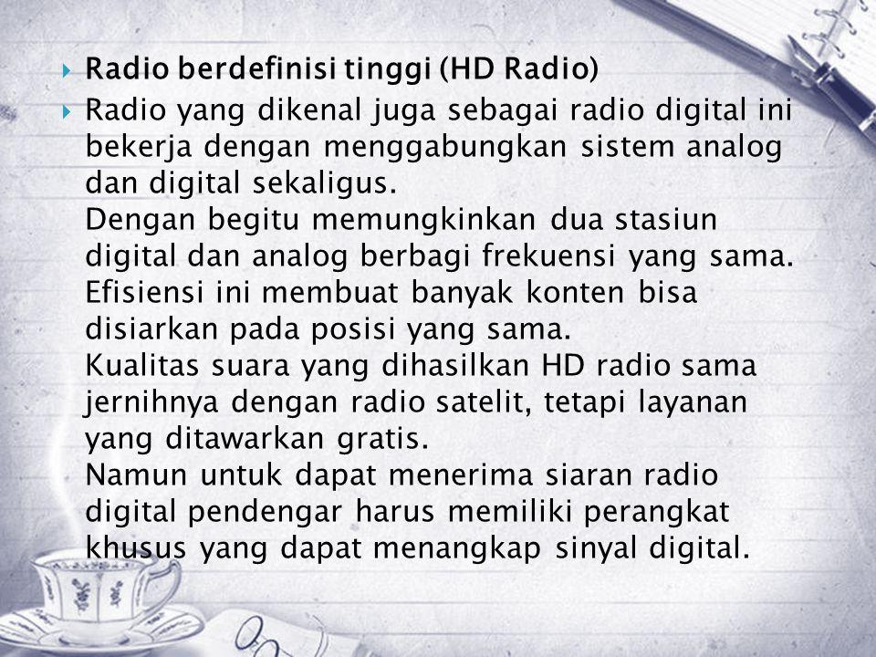  Radio berdefinisi tinggi (HD Radio)  Radio yang dikenal juga sebagai radio digital ini bekerja dengan menggabungkan sistem analog dan digital sekaligus.