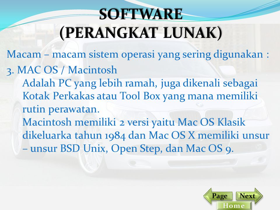 Macam – macam sistem operasi yang sering digunakan : 3. MAC OS / Macintosh Adalah PC yang lebih ramah, juga dikenali sebagai Kotak Perkakas atau Tool