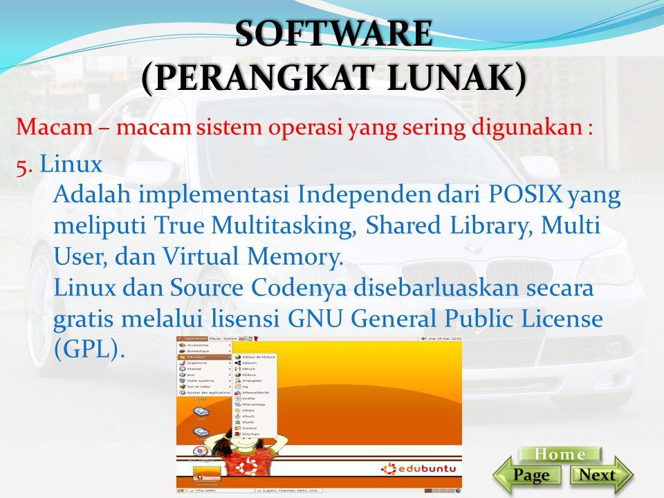 Macam – macam sistem operasi yang sering digunakan : 5. Linux Adalah implementasi Independen dari POSIX yang meliputi True Multitasking, Shared Librar
