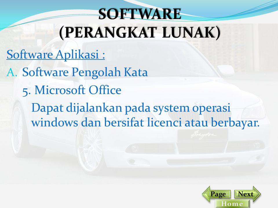 Software Aplikasi : A. Software Pengolah Kata 5. Microsoft Office Dapat dijalankan pada system operasi windows dan bersifat licenci atau berbayar. SOF
