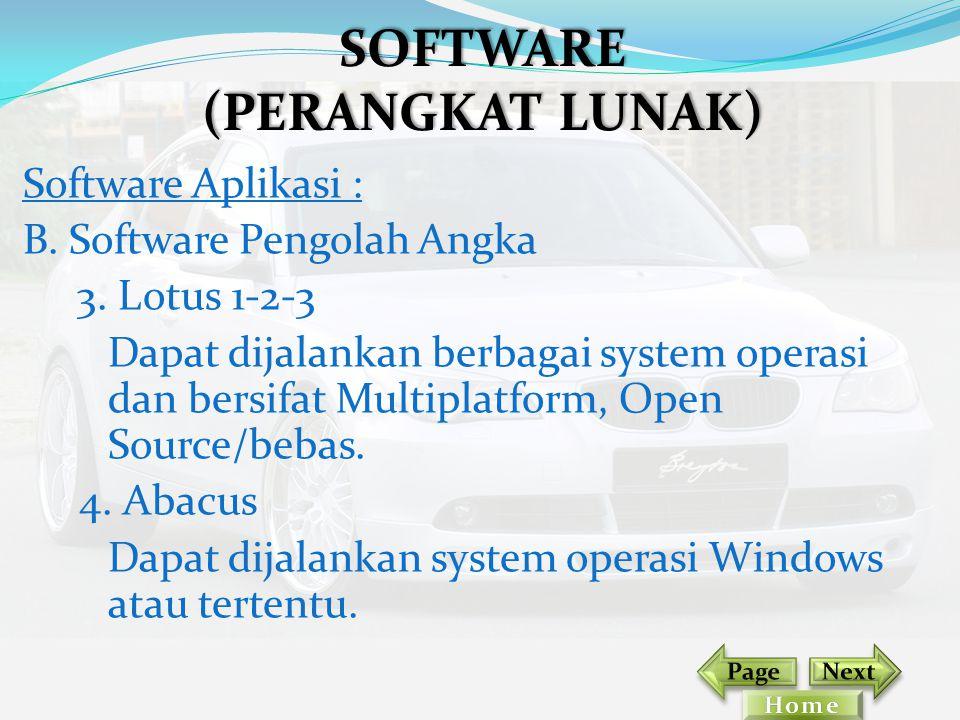 Software Aplikasi : B. Software Pengolah Angka 3. Lotus 1-2-3 Dapat dijalankan berbagai system operasi dan bersifat Multiplatform, Open Source/bebas.