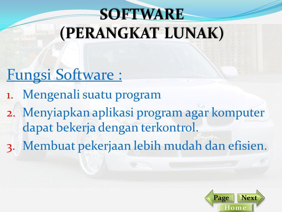 Fungsi Software : 1. Mengenali suatu program 2. Menyiapkan aplikasi program agar komputer dapat bekerja dengan terkontrol. 3. Membuat pekerjaan lebih
