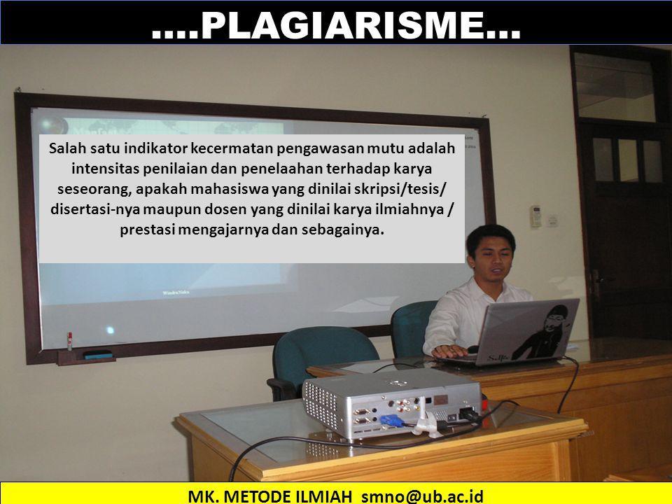 ….PLAGIARISME… Salah satu indikator kecermatan pengawasan mutu adalah intensitas penilaian dan penelaahan terhadap karya seseorang, apakah mahasiswa y
