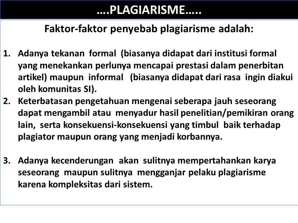 ….PLAGIARISME….. Faktor-faktor penyebab plagiarisme adalah: 1.Adanya tekanan formal (biasanya didapat dari institusi formal yang menekankan perlunya m