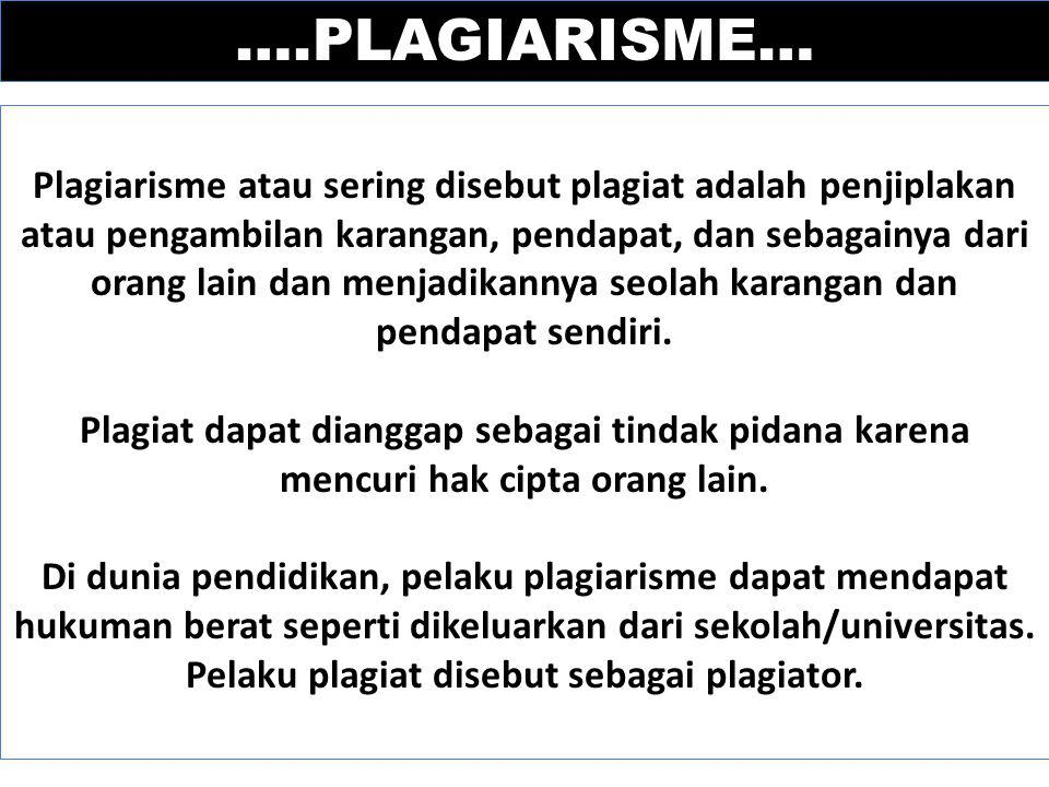 ….PLAGIARISME… Menurut Kamus Besar Bahasa Indonesia plagiat adalah pengambilan karangan orang lain dan menjadikannya seolah-olah karangan sendiri, misalnya menerbitkan karya tulis orang lain atas nama dirinya sendiri atau dengan kata lain menjiplak .