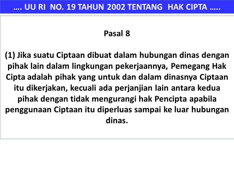 …. UU RI NO. 19 TAHUN 2002 TENTANG HAK CIPTA ….. Pasal 8 (1) Jika suatu Ciptaan dibuat dalam hubungan dinas dengan pihak lain dalam lingkungan pekerja