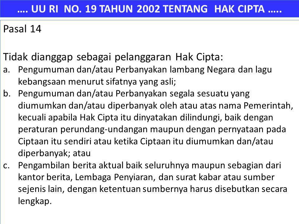 …. UU RI NO. 19 TAHUN 2002 TENTANG HAK CIPTA ….. Pasal 14 Tidak dianggap sebagai pelanggaran Hak Cipta: a.Pengumuman dan/atau Perbanyakan lambang Nega