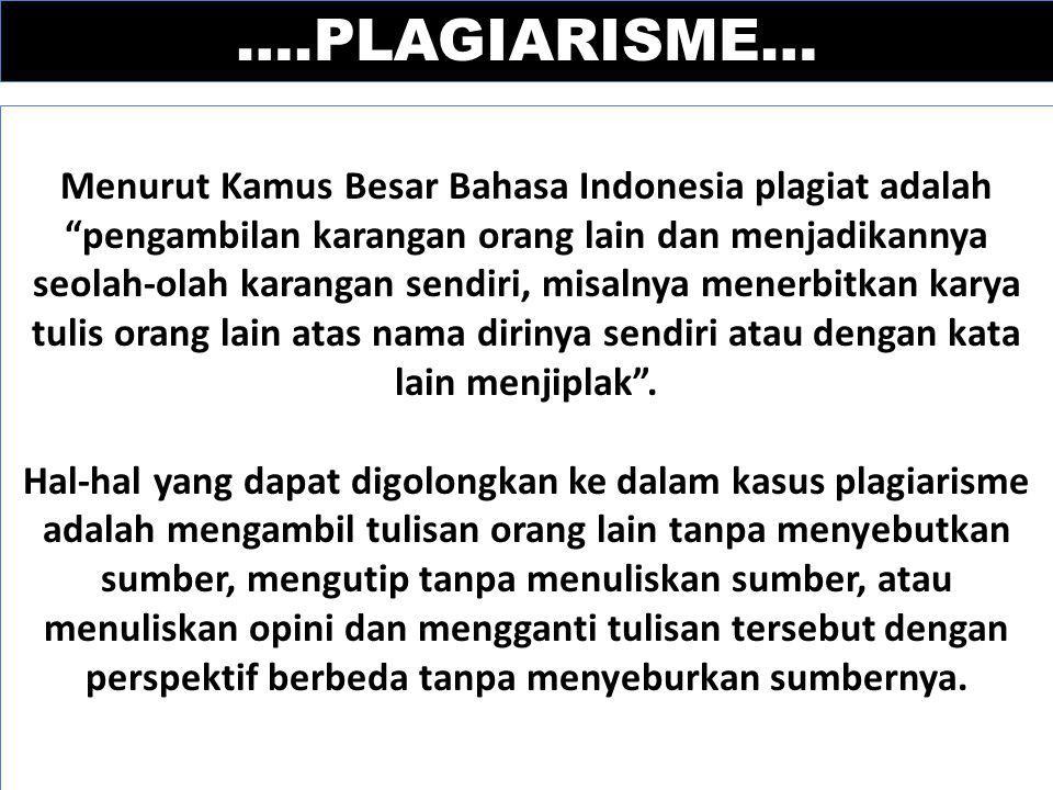 """….PLAGIARISME… Menurut Kamus Besar Bahasa Indonesia plagiat adalah """"pengambilan karangan orang lain dan menjadikannya seolah-olah karangan sendiri, mi"""