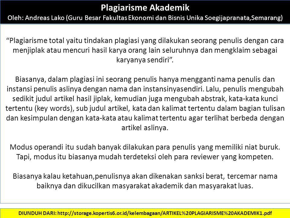 """Plagiarisme Akademik Oleh: Andreas Lako (Guru Besar Fakultas Ekonomi dan Bisnis Unika Soegijapranata,Semarang) """"Plagiarisme total yaitu tindakan plagi"""