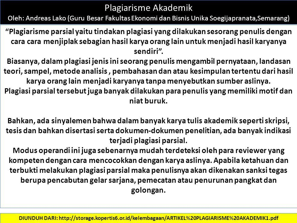 """Plagiarisme Akademik Oleh: Andreas Lako (Guru Besar Fakultas Ekonomi dan Bisnis Unika Soegijapranata,Semarang) """"Plagiarisme parsial yaitu tindakan pla"""