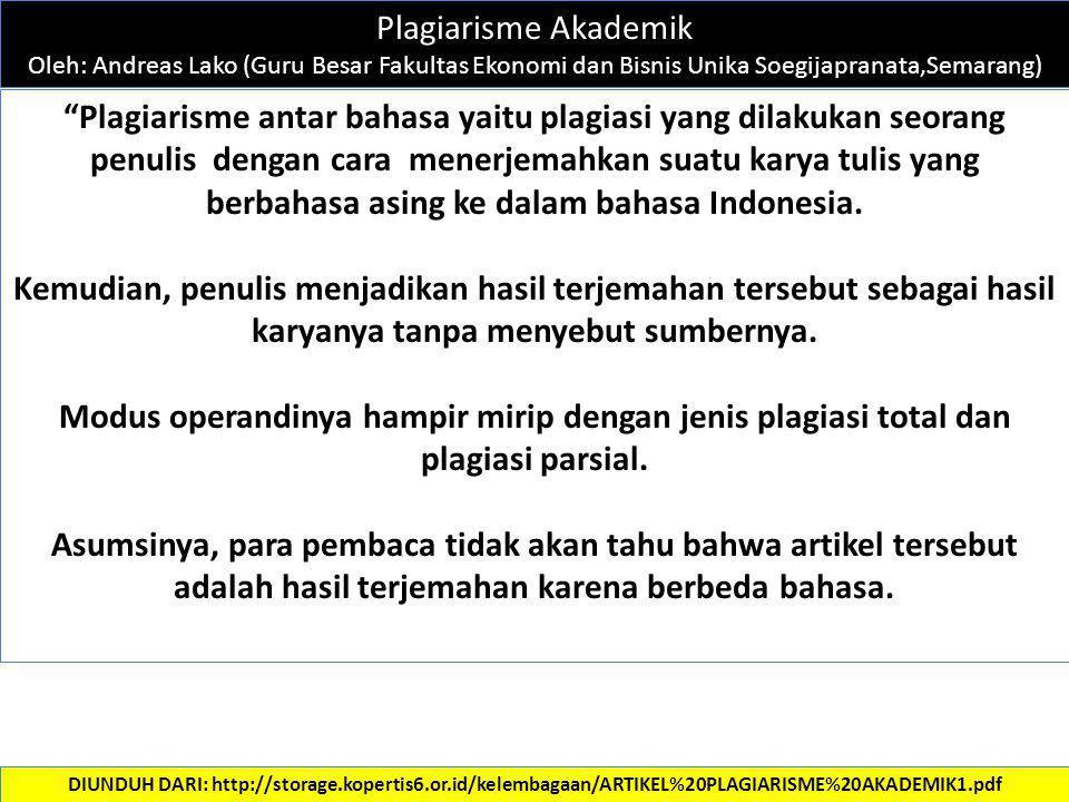 """Plagiarisme Akademik Oleh: Andreas Lako (Guru Besar Fakultas Ekonomi dan Bisnis Unika Soegijapranata,Semarang) """"Plagiarisme antar bahasa yaitu plagias"""