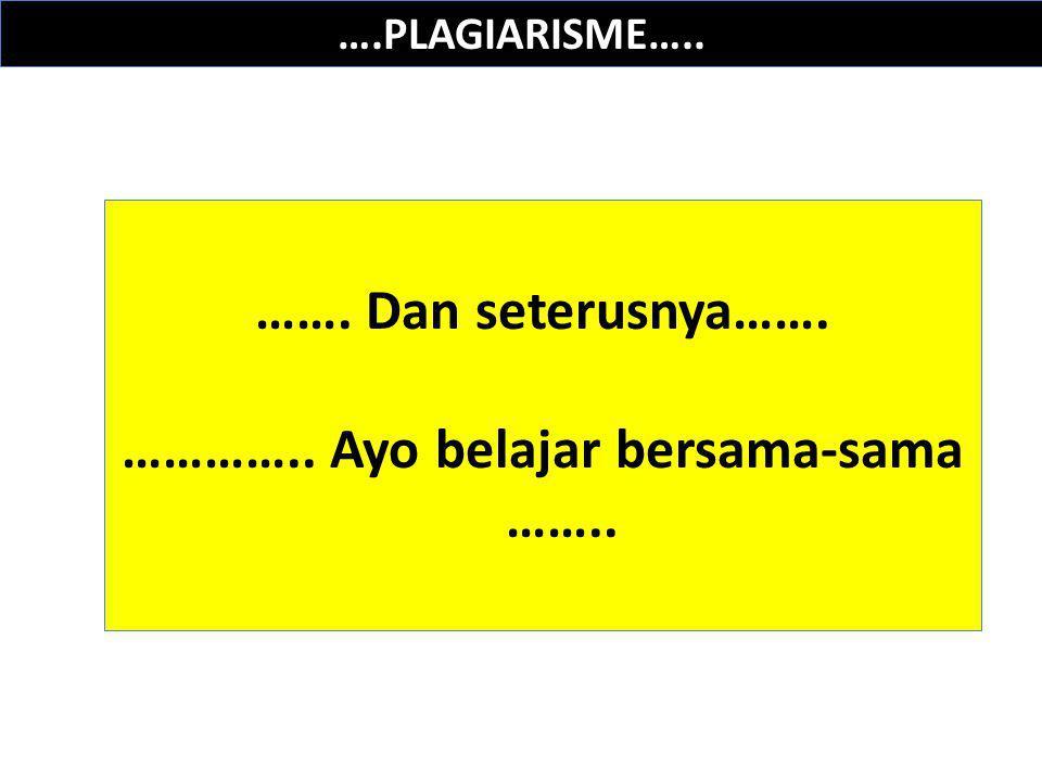 ….PLAGIARISME….. ……. Dan seterusnya……. ………….. Ayo belajar bersama-sama ……..