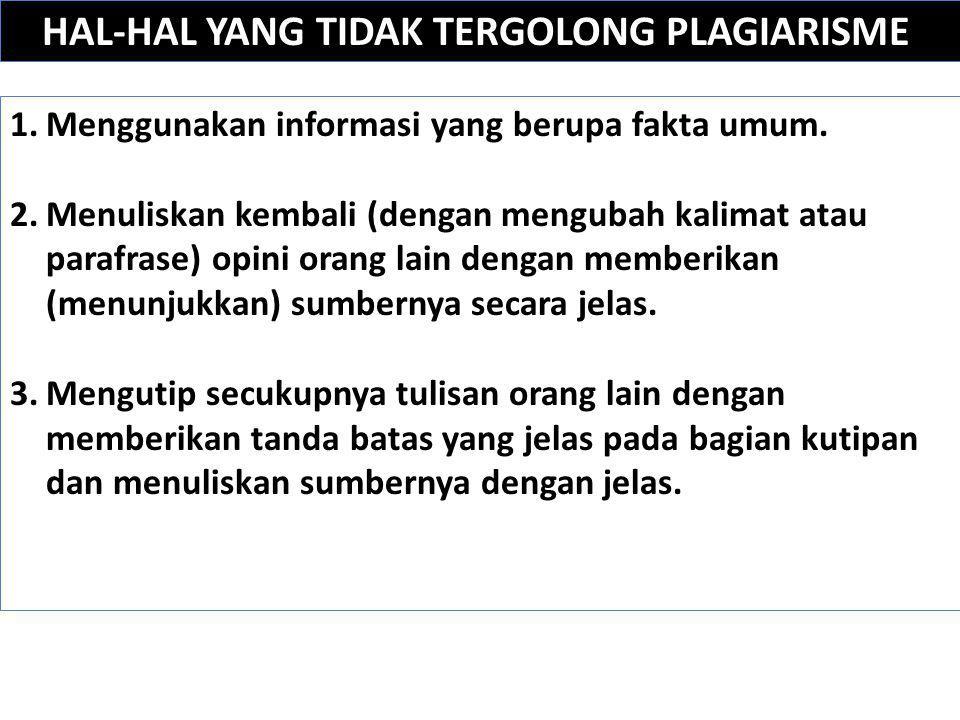 HAL-HAL YANG TIDAK TERGOLONG PLAGIARISME 1.Menggunakan informasi yang berupa fakta umum. 2.Menuliskan kembali (dengan mengubah kalimat atau parafrase)