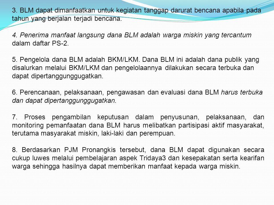 3. BLM dapat dimanfaatkan untuk kegiatan tanggap darurat bencana apabila pada tahun yang berjalan terjadi bencana. 4. Penerima manfaat langsung dana B