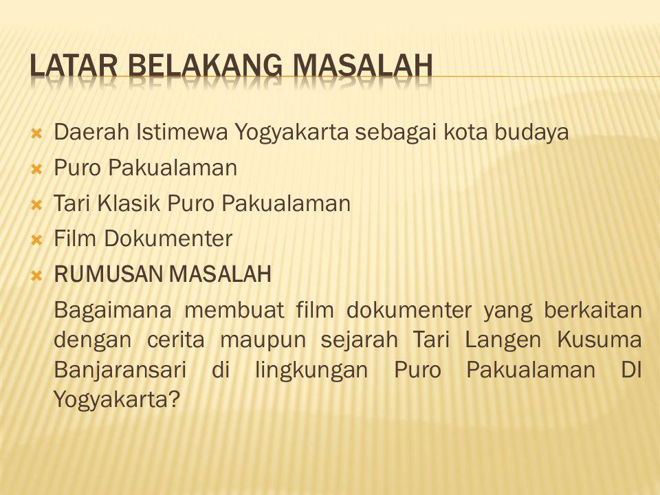  Daerah Istimewa Yogyakarta sebagai kota budaya  Puro Pakualaman  Tari Klasik Puro Pakualaman  Film Dokumenter  RUMUSAN MASALAH Bagaimana membuat