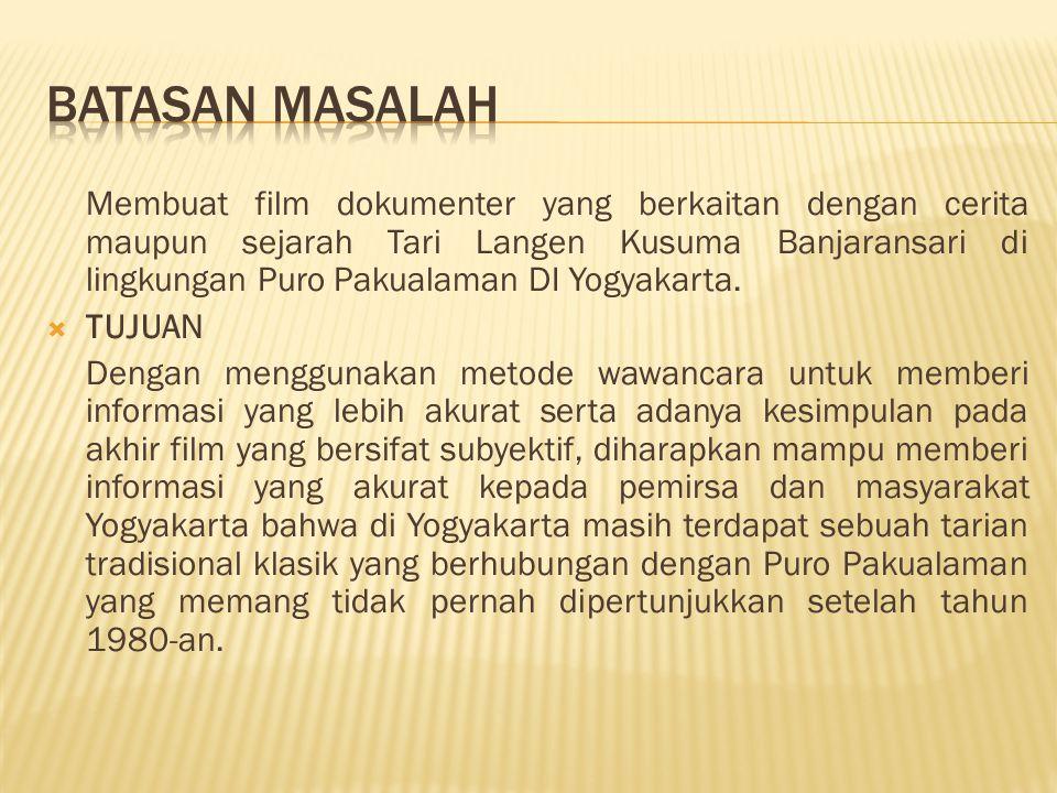 Membuat film dokumenter yang berkaitan dengan cerita maupun sejarah Tari Langen Kusuma Banjaransari di lingkungan Puro Pakualaman DI Yogyakarta.  TUJ