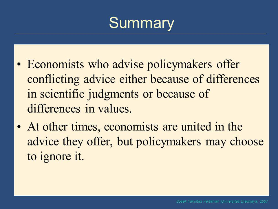 Sosek Fakultas Pertanian Universitas Brawijaya, 2007 Summary Economists who advise policymakers offer conflicting advice either because of differences