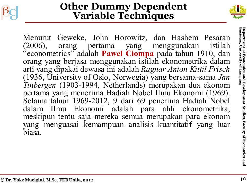 9 Interpreting Estimated Logit Coefficients Menurut Geweke, John Horowitz, dan Hashem Pesaran (2006), orang pertama yang menggunakan istilah econometrics adalah Pawel Ciompa pada tahun 1910, dan orang yang berjasa menggunakan istilah ekonometrika dalam arti yang dipakai dewasa ini adalah Ragnar Anton Kittil Frisch (1936, University of Oslo, Norwegia) yang bersama-sama Jan Tinbergen (1903-1994, Netherlands) merupakan dua ekonom pertama yang menerima Hadiah Nobel Ilmu Ekonomi (1969).