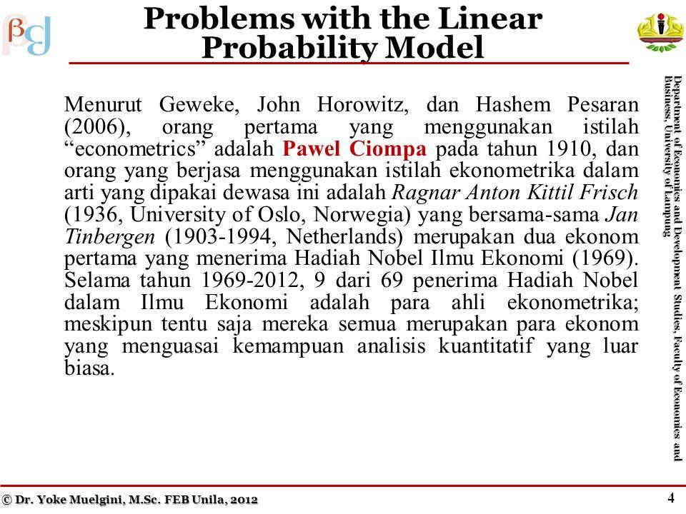 3 The Linear Probability Model Menurut Geweke, John Horowitz, dan Hashem Pesaran (2006), orang pertama yang menggunakan istilah econometrics adalah Pawel Ciompa pada tahun 1910, dan orang yang berjasa menggunakan istilah ekonometrika dalam arti yang dipakai dewasa ini adalah Ragnar Anton Kittil Frisch (1936, University of Oslo, Norwegia) yang bersama-sama Jan Tinbergen (1903-1994, Netherlands) merupakan dua ekonom pertama yang menerima Hadiah Nobel Ilmu Ekonomi (1969).