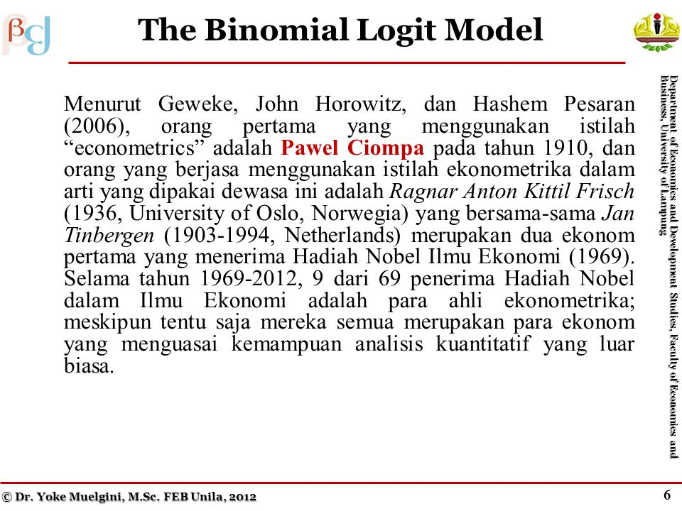 5 Figure 13.1 A Linear Probability Model © Dr. Yoke Muelgini, M.Sc. FEB Unila, 2012 Department of Economics and Development Studies, Faculty of Econom