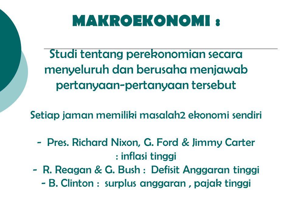 MAKROEKONOMI : Studi tentang perekonomian secara menyeluruh dan berusaha menjawab pertanyaan-pertanyaan tersebut Setiap jaman memiliki masalah2 ekonom