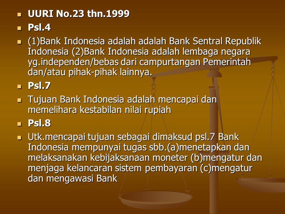 UURI No.23 thn.1999 UURI No.23 thn.1999 Psl.4 Psl.4 (1)Bank Indonesia adalah adalah Bank Sentral Republik Indonesia (2)Bank Indonesia adalah lembaga negara yg.independen/bebas dari campurtangan Pemerintah dan/atau pihak-pihak lainnya.