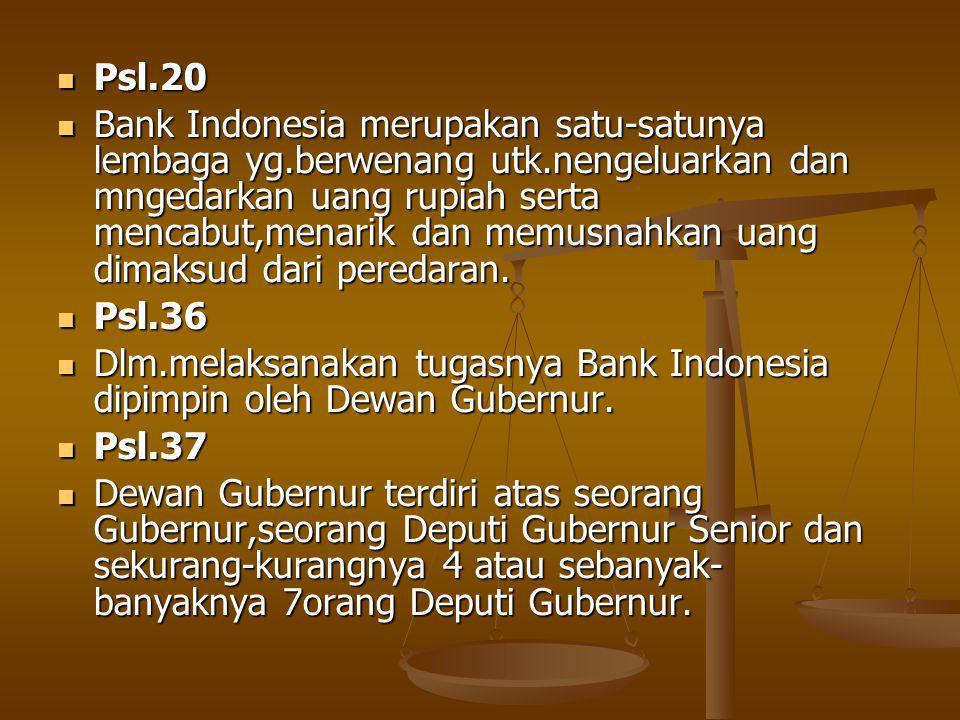 Psl.20 Psl.20 Bank Indonesia merupakan satu-satunya lembaga yg.berwenang utk.nengeluarkan dan mngedarkan uang rupiah serta mencabut,menarik dan memusnahkan uang dimaksud dari peredaran.
