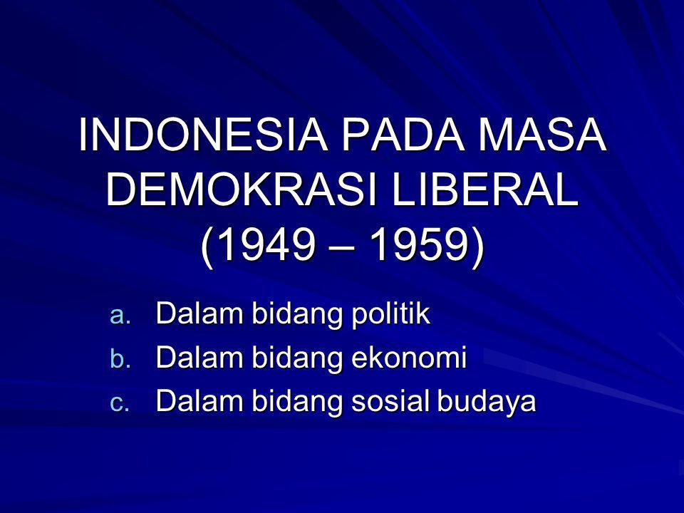 INDONESIA PADA MASA DEMOKRASI LIBERAL (1949 – 1959) a.