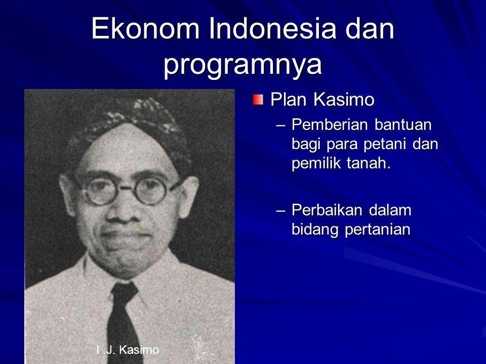 Ekonom Indonesia dan programnya Plan Kasimo –Pemberian bantuan bagi para petani dan pemilik tanah.