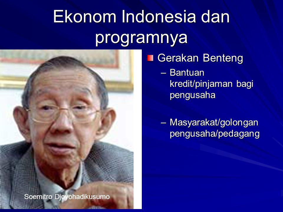 Ekonom Indonesia dan programnya Gerakan Benteng –Bantuan kredit/pinjaman bagi pengusaha –Masyarakat/golongan pengusaha/pedagang Soemitro Djoyohadikusumo
