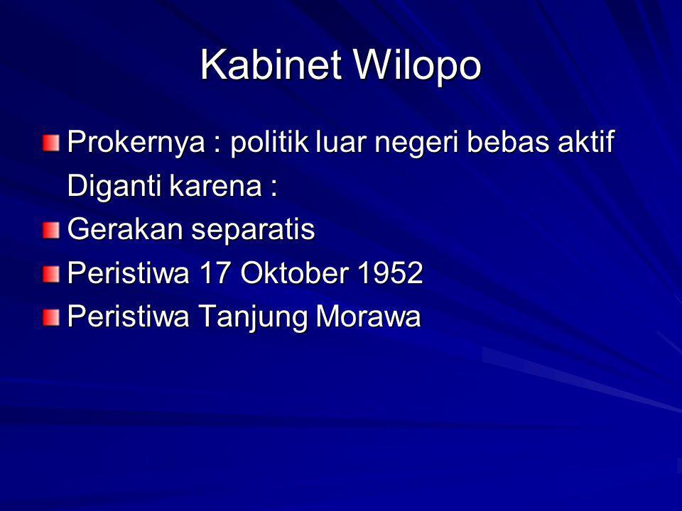 Kabinet Wilopo Prokernya : politik luar negeri bebas aktif Diganti karena : Gerakan separatis Peristiwa 17 Oktober 1952 Peristiwa Tanjung Morawa