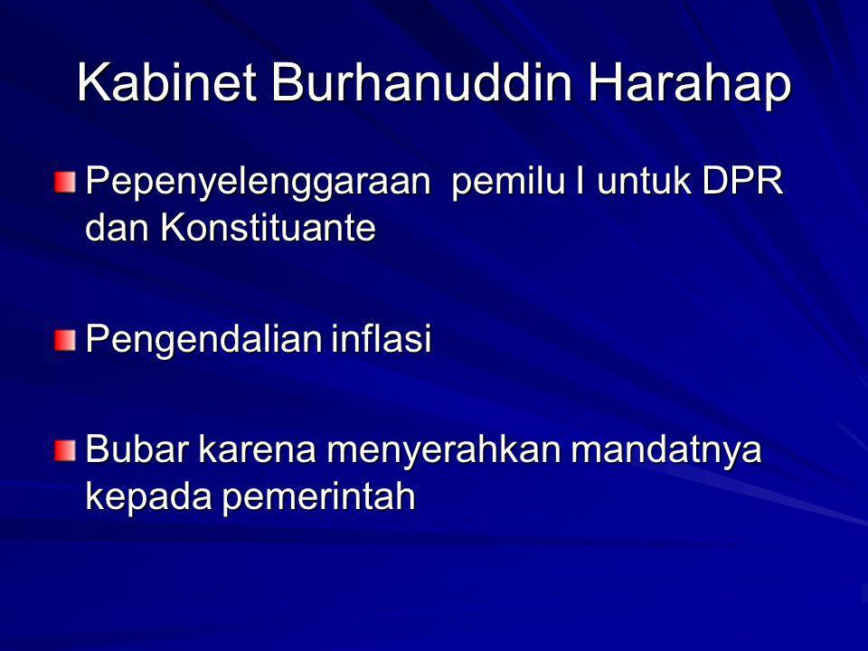 Kabinet Burhanuddin Harahap Pepenyelenggaraan pemilu I untuk DPR dan Konstituante Pengendalian inflasi Bubar karena menyerahkan mandatnya kepada pemerintah