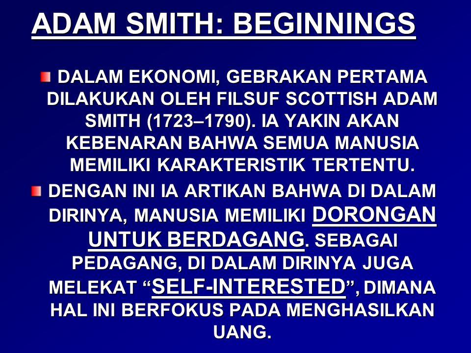 ADAM SMITH: BEGINNINGS DALAM EKONOMI, GEBRAKAN PERTAMA DILAKUKAN OLEH FILSUF SCOTTISH ADAM SMITH (1723–1790). IA YAKIN AKAN KEBENARAN BAHWA SEMUA MANU
