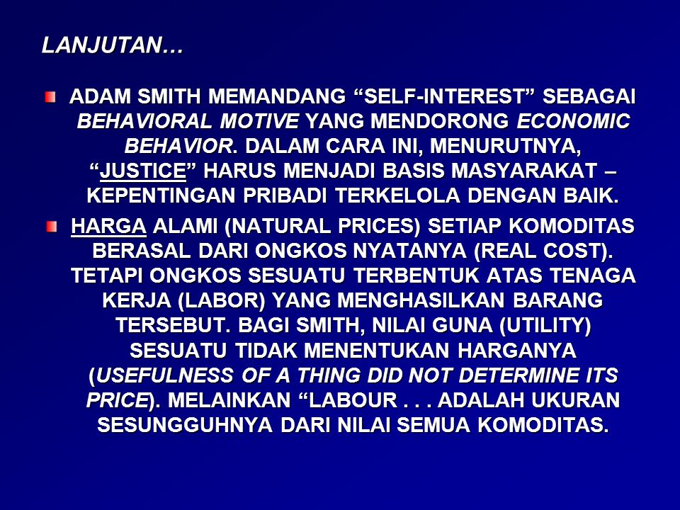 """LANJUTAN… ADAM SMITH MEMANDANG """"SELF-INTEREST"""" SEBAGAI BEHAVIORAL MOTIVE YANG MENDORONG ECONOMIC BEHAVIOR. DALAM CARA INI, MENURUTNYA, """"JUSTICE"""" HARUS"""