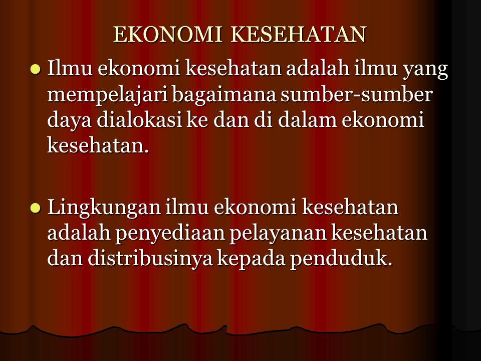 EKONOMI KESEHATAN Ilmu ekonomi kesehatan adalah ilmu yang mempelajari bagaimana sumber-sumber daya dialokasi ke dan di dalam ekonomi kesehatan. Ilmu e