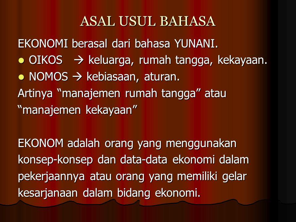 ASAL USUL BAHASA EKONOMI berasal dari bahasa YUNANI. OIKOS  keluarga, rumah tangga, kekayaan. OIKOS  keluarga, rumah tangga, kekayaan. NOMOS  kebia