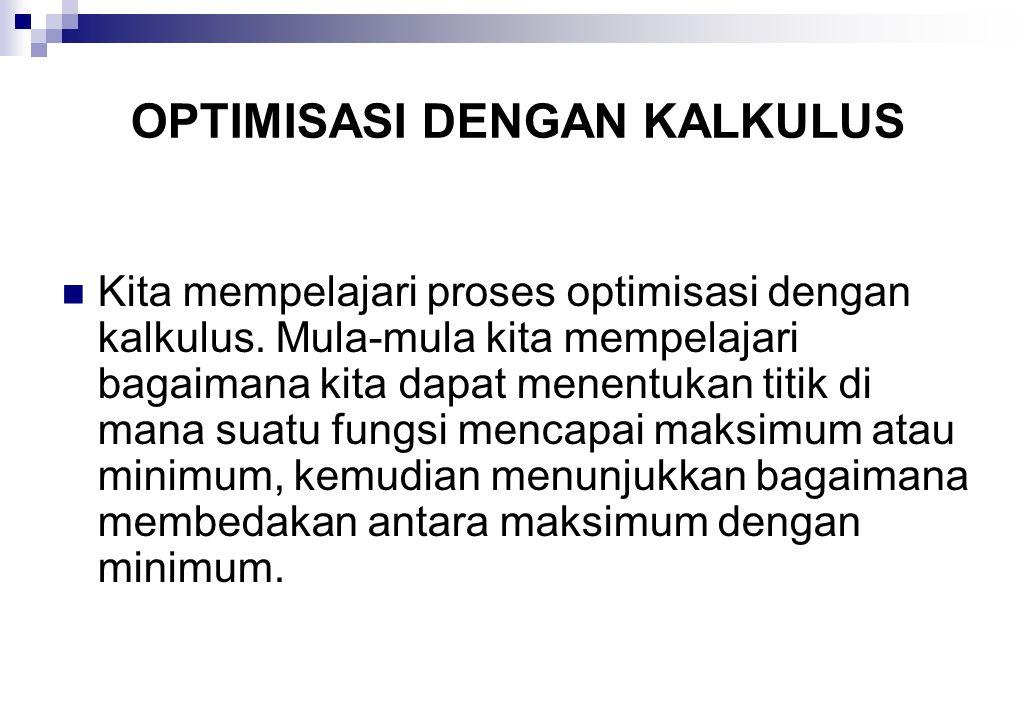 KALKULUS DIFERENSIAL TURUNAN DAN ATURAN DIFERENSIASI Analisis optimisasi dapat dilakukan lebih efisien dan tepat dengan kalkulus diferensial, yang didasarkan pada konsep turunan.