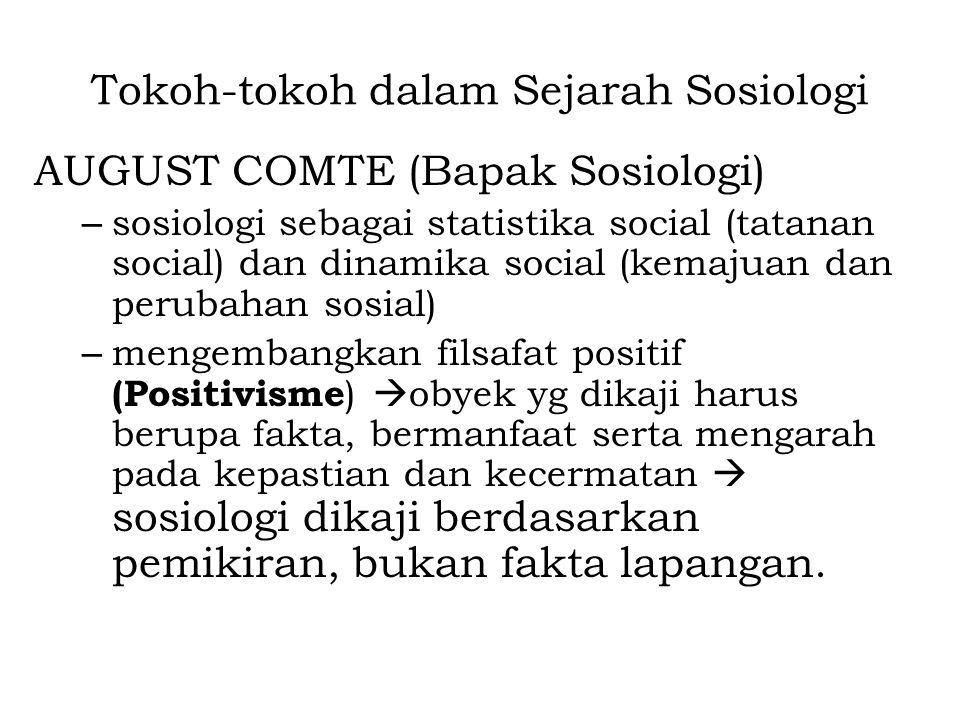 Tokoh-tokoh dalam Sejarah Sosiologi AUGUST COMTE (Bapak Sosiologi) – sosiologi sebagai statistika social (tatanan social) dan dinamika social (kemajua