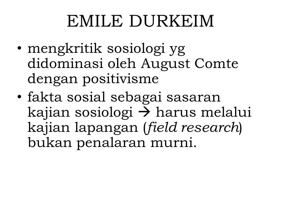 EMILE DURKEIM mengkritik sosiologi yg didominasi oleh August Comte dengan positivisme fakta sosial sebagai sasaran kajian sosiologi  harus melalui ka