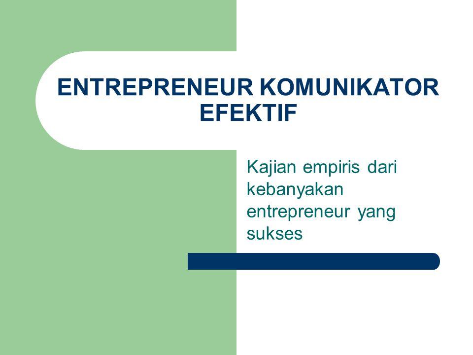 ENTREPRENEUR KOMUNIKATOR EFEKTIF Kajian empiris dari kebanyakan entrepreneur yang sukses