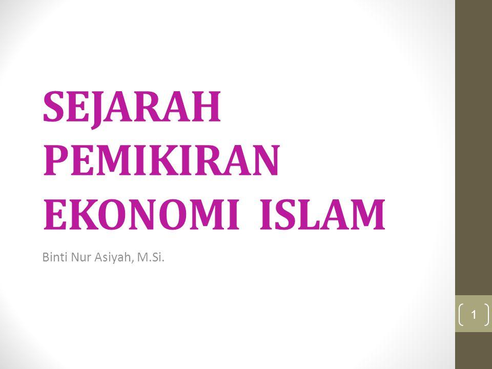 SEJARAH PEMIKIRAN EKONOMI ISLAM Binti Nur Asiyah, M.Si. 1