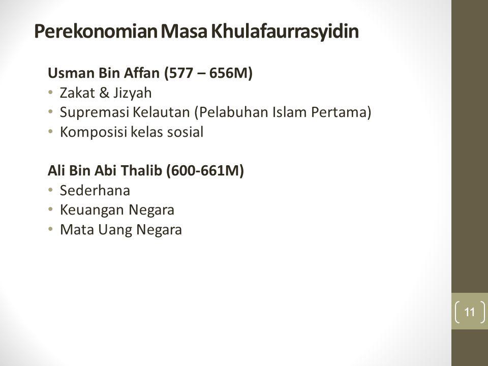 Perekonomian Masa Khulafaurrasyidin Usman Bin Affan (577 – 656M) Zakat & Jizyah Supremasi Kelautan (Pelabuhan Islam Pertama) Komposisi kelas sosial Al