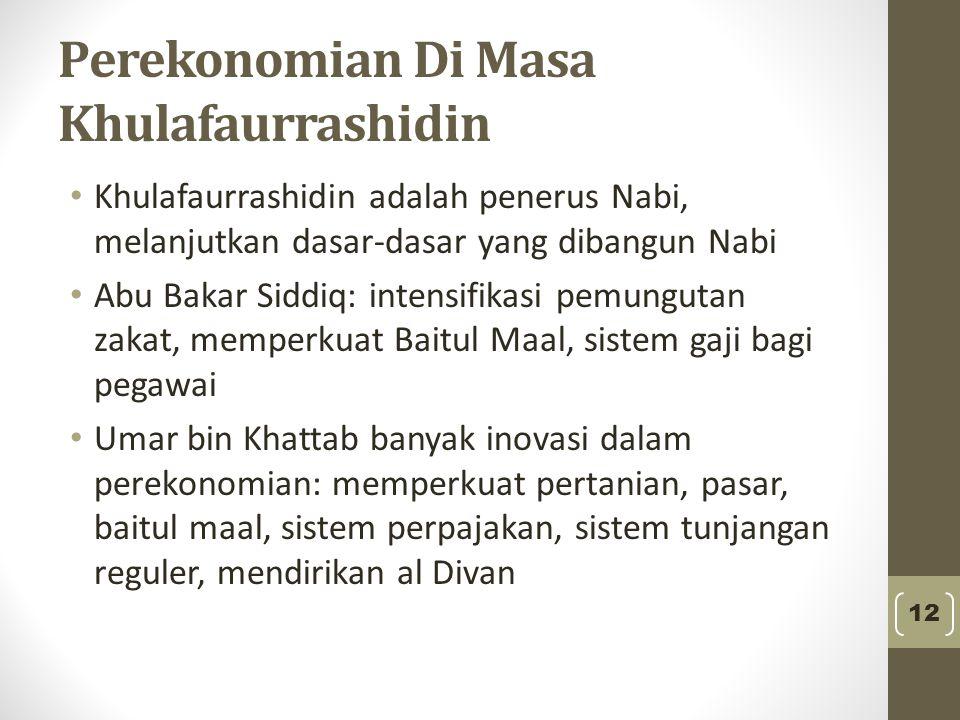 Perekonomian Di Masa Khulafaurrashidin Khulafaurrashidin adalah penerus Nabi, melanjutkan dasar-dasar yang dibangun Nabi Abu Bakar Siddiq: intensifika