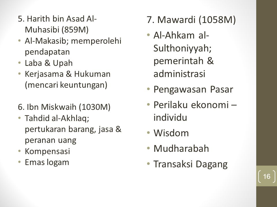 5. Harith bin Asad Al- Muhasibi (859M) Al-Makasib; memperolehi pendapatan Laba & Upah Kerjasama & Hukuman (mencari keuntungan) 6. Ibn Miskwaih (1030M)